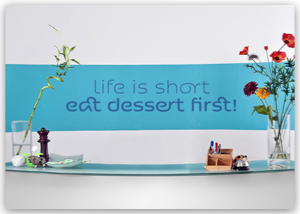 life is short - eat dessert first!