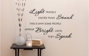 Light travels faster than sound this is why some people appear bright until they speak.