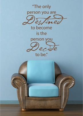 The only person you are destined to become ...