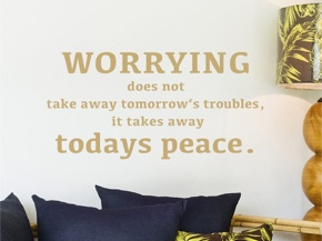 Worrying does not take away tomorrow's troubles ...