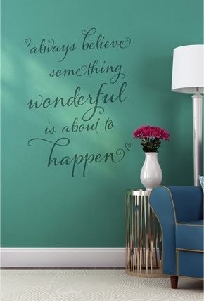 Always believe something wonderful is about to happen 2